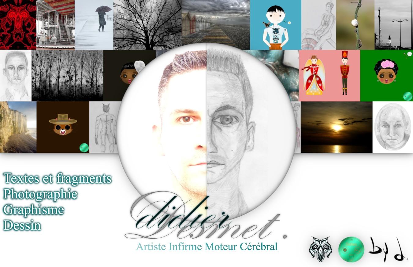 [Design 2.0 2020] Didier Desmet, Artiste Infirme Moteur Cérébral [Textes et fragments, Photographie, Graphisme, Dessin] [Artiste Infirme Moteur Cérébral] [Infirmité Motrice Cérébrale] [IMC] [Paralysie Cérébrale] [Cerebral Palsy] [Handicap] [Kawaii]